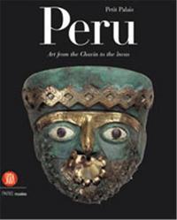 PERU ART FROM CHAVIN TO THE INCAS /ANGLAIS