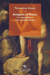 ANTIGONE ET PLATON LA BIOPOLITIQUE  DANS LA PENSEE ANTIQUE