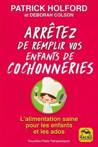 ARRETEZ DE REMPLIR VOS ENFANTS DE COCHONNERIES - L'ALIMENTATION SAINE POUR LES ENFANTS ET LES ADOS