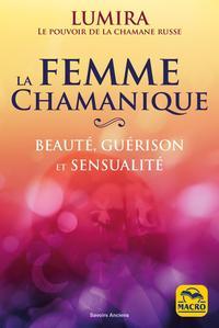 LA FEMME CHAMANIQUE - BEAUTE, GUERISON ET SENSUALITE