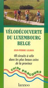 VELODECOUVERTE DU LUXEMBOURG BELGE : 40 CIRCUITS A VELO DANS LES PLUS BEAUX COINS DE LA PROVINCE