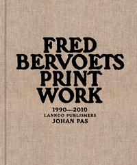 FRED BERVOETS ; PRINT WORK ; 1990-2010