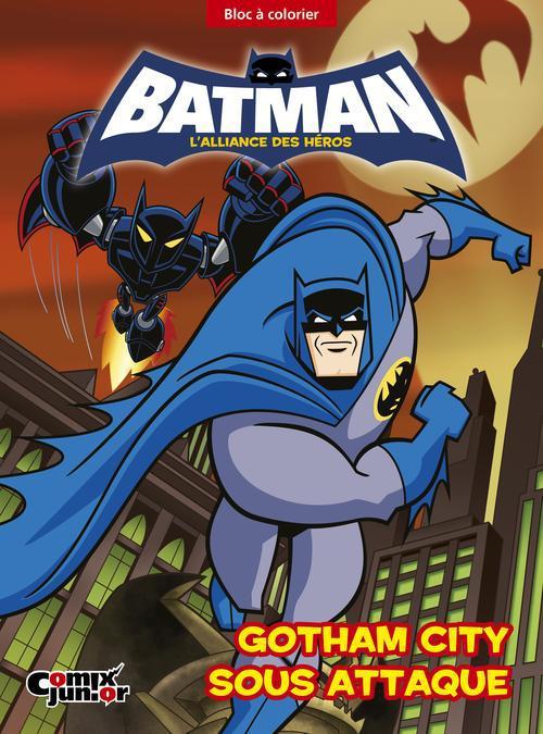 BATMAN : L'ALLIANCE DES HEROS - GOTHAM CITY SOUS ATTAQUE