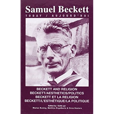 BECKETT AND RELIGION/BECKETT/AESTHETICS/POLITICS. BECKETT ET LA RELIGION/BECKETT/L'ESTHETIQUE/LA POL