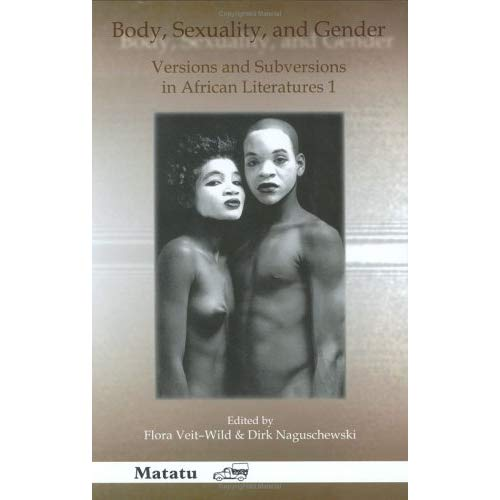 BODY, SEXUALITY, AND GENDER. VERSIONS AND SUBVERSIONS IN AFRICAN LITERATURES 1