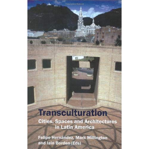 TRANSCULTURATION. CITIES, SPACES AND ARCHITECTURES IN LATIN AMERICA.