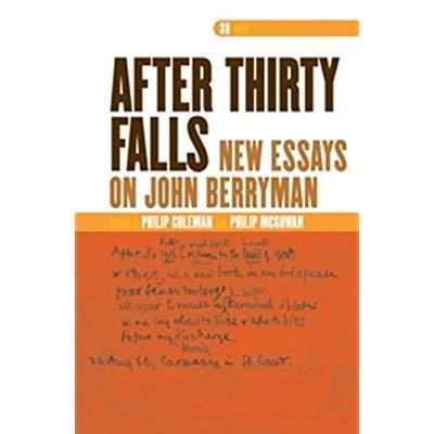 """<EM>AFTER THIRTY FALLS</EM>"". NEW ESSAYS ON JOHN BERRYMAN"