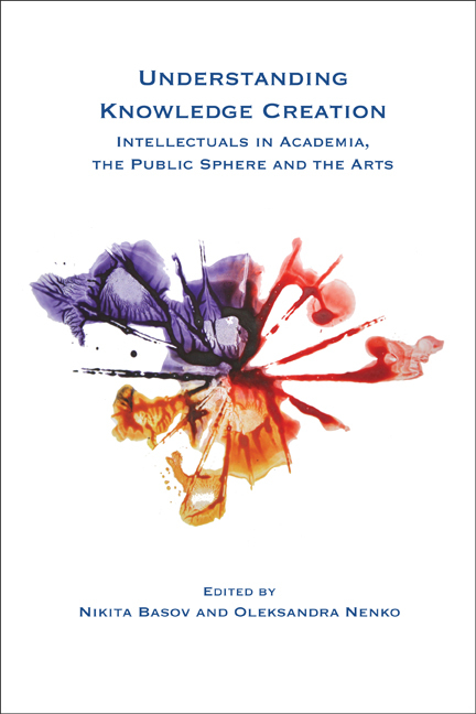 UNDERSTANDING KNOWLEDGE CREATION. INTELLECTUALS IN ACADEMIA, THE PUBLIC SPHERE AND THE ARTS