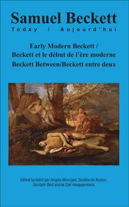 EARLY MODERN BECKETT-BECKETT ET LE DEBUT DE L'ERE MODERNE. BECKETT BETWEEN-BECKETT ENTRE DEUX