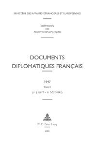 DOCUMENTS DIPLOMATIQUES FRANCAIS - 1947 - TOME II (1ER JUILLET - 31 DECEMBRE)