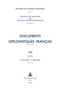 DOCUMENTS DIPLOMATIQUES FRANCAIS - 1915 - TOME III (15 SEPTEMBRE - 31 DECEMBRE)