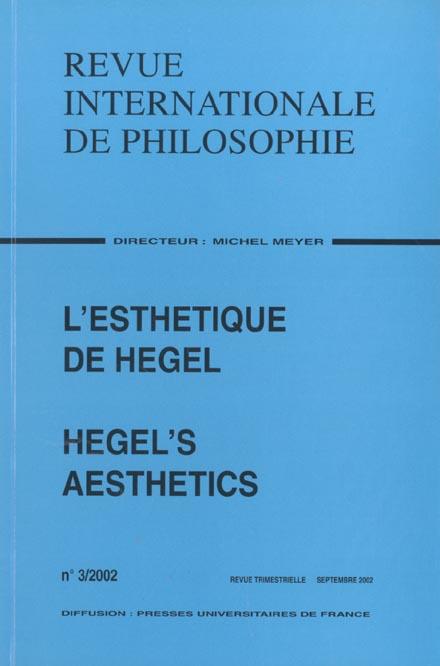 REVUE INTERNATIONALE DE PHILOSOPHIE 221 (3-2002) L ESTHETIQUE DE HEGEL