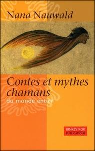 CONTES ET MYTHES CHAMANS DU MONDE ENTIER