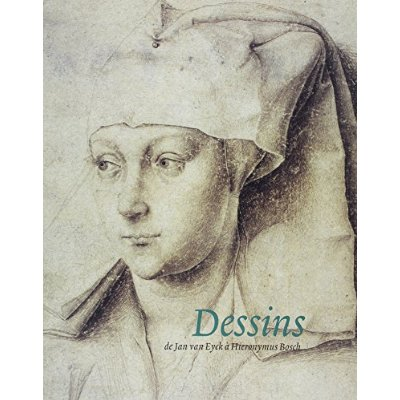 DESSINS DE JAN VAN EYCK A HIERONIMUS BOSCH
