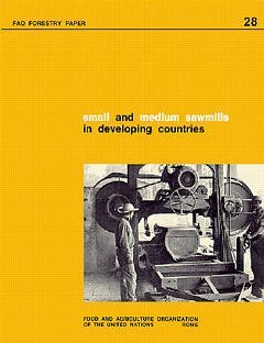 SMALL AND MEDIUM SAWMILLS IN DEVELOPING COUNTRIES A GUIDE FOR THEIR PLANNING AND ESTABLISHMENT FORET