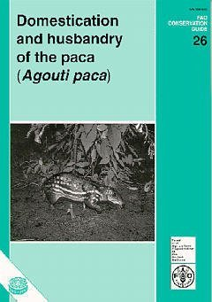 DOMESTICATION AND HUSBANDRY OF THE PACA AGOUTI PACA FAO CONSERVATION GUIDE 26