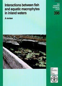 INTERACTIONS BETWEEN FISH AND AQUATIC MACROPHYTES IN INLAND WATERS : A REVIEW (FAO FISHERIES TECHNIC