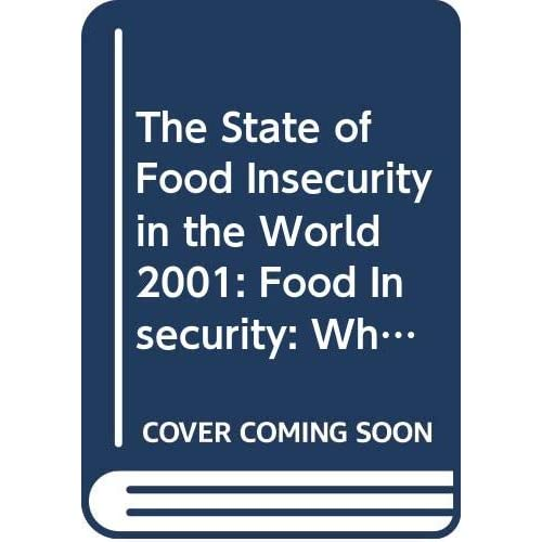 THE STATE OF FOOD INSECURITY IN THE WORLD 2001. FOOD SECURITY: WHEN PEOPLE LIVE WITH HUNGER AND FEAR