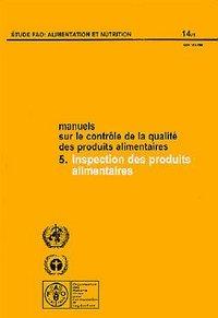 MANUELS SUR LE CONTROLE DE LA QUALITE DES PRODUITS ALIMENTAIRES N 5 INSPECTION DES PRODUITS ALIMENTA