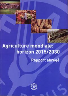 AGRICULTURE MONDIALE : HORIZON 2015/2030 RAPPORT ABREGE.