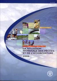 SITUATION MONDIALE DES PECHES ET DE L'AQUACULTURE 2006 (AVEC CD-ROM EN ANGLAIS)