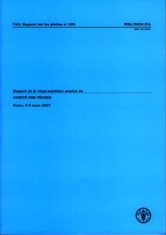 RAPPORT SUR LA VINGT-SEPTIEME SESSION DU COMITE DES PECHES, ROME 5-9 MARS 2007 (FAO, RAPPORT SUR LES