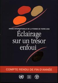 ECLAIRAGE SUR UN TRESOR ENFOUI - ANNEE INTERNATIONALE DE LA POMME DE TERRE 2008 COMPTE RENDU DE FIN