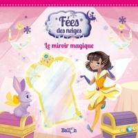 FEES DES NEIGES : LE MIROIR MAGIQUE