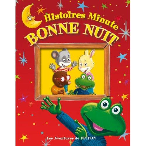 HISTOIRE MINUTE BONNE NUIT LES AVENTURES DE FRIPON