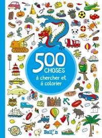 500 CHOSES A CHERCHER ET A COLORIER - GARCONS