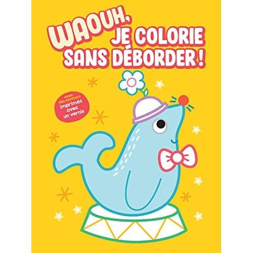 WAOUH, JE COLORIE SANS DEBORDER ! - OTARIE