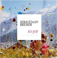 SEBASTIAAN BREMER: TO JOY /ANGLAIS