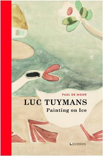 LUC TUYMANS: PAINTING ON ICE /ANGLAIS