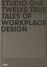 STUDIO O+A TWELVE TRUE TALES OF WORKPLACE DESIGN /ANGLAIS