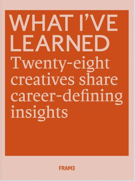 WHAT I'VE LEARNED: 25 CREATIVES SHARE CAREER-DEFINING INSIGHTS /ANGLAIS