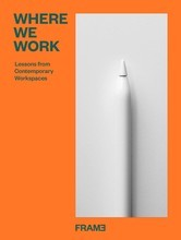 WHERE WE WORK LESSONS FROM CONTEMPORARY WORKSPACES /ANGLAIS