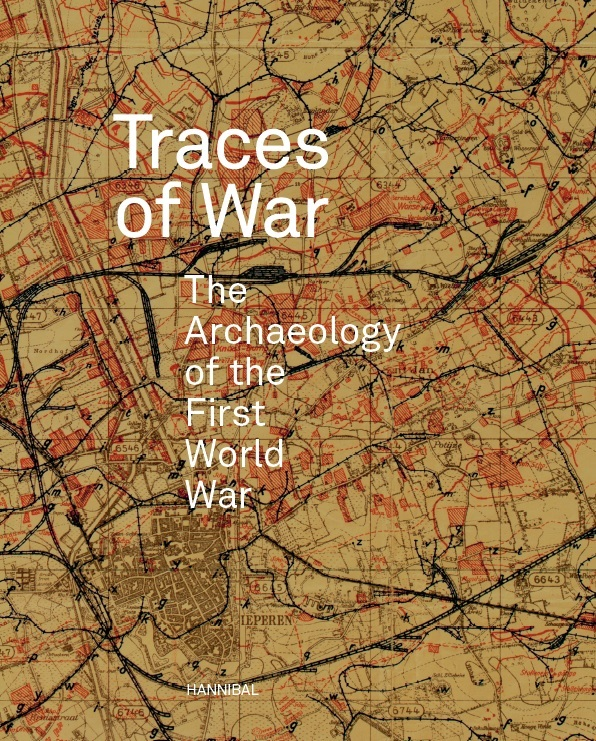 TRACES OF WAR THE ARCHEOLOGY OF THE FIRST WORLD WAR /ANGLAIS