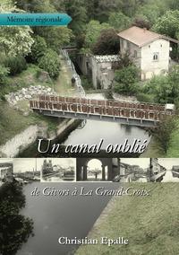 UN CANAL OUBLIE - DE GIVORS A LA GRAND-CROIX