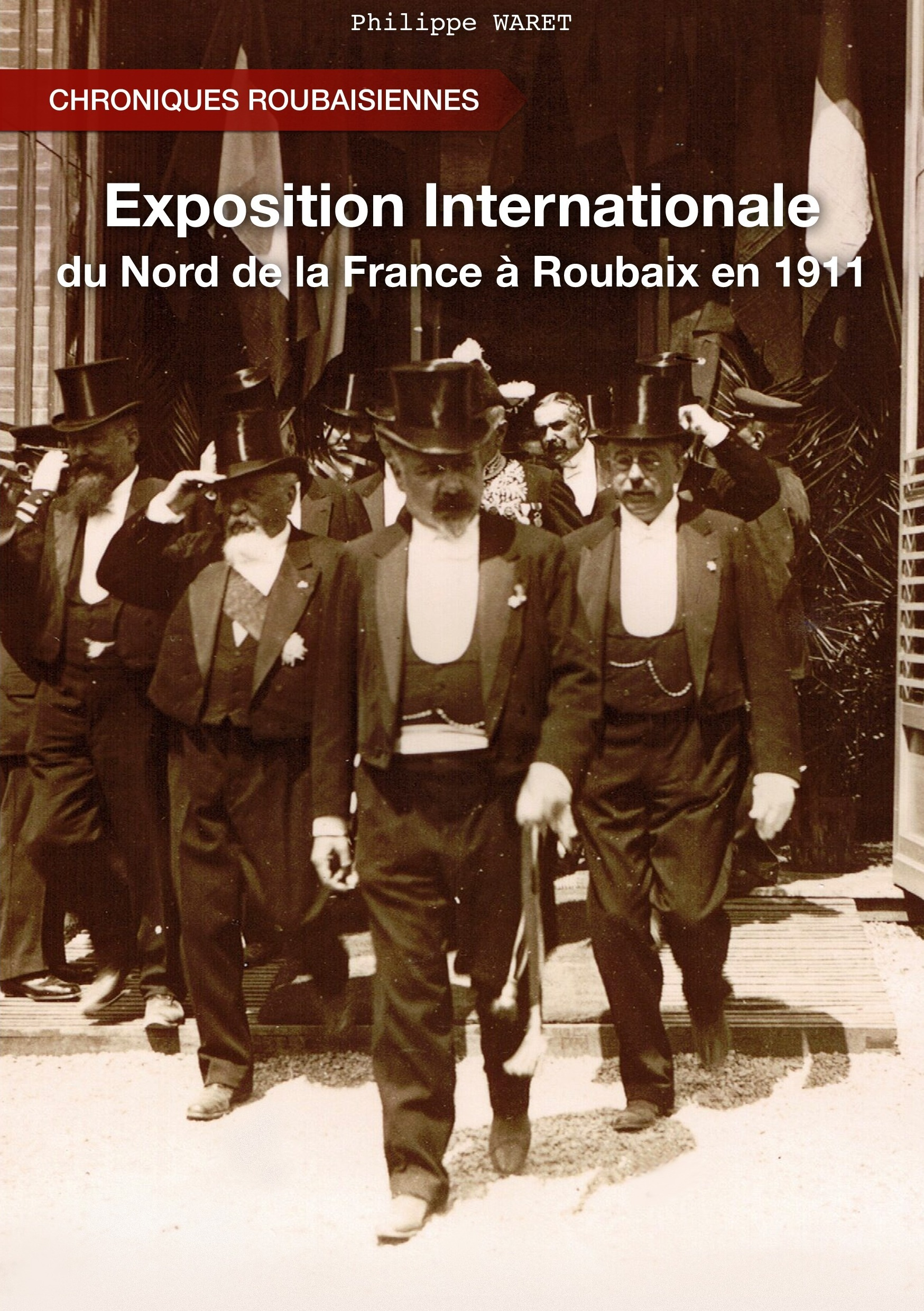 L'EXPOSITION INTERNATIONALE DU NORD DE LA FRANCE ROUBAIX 1911