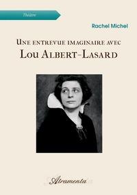 UNE ENTREVUE IMAGINAIRE AVEC LOU ALBERT-LASARD