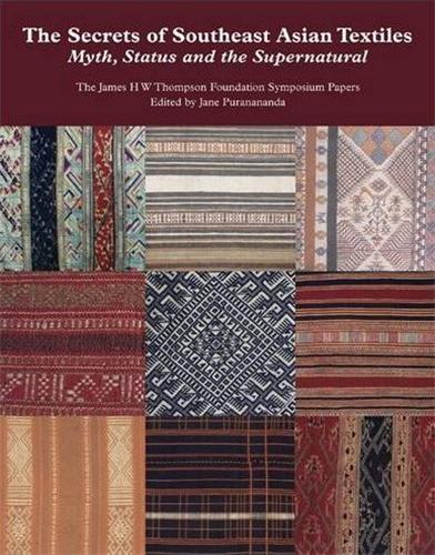 THE SECRETS OF SOUTHEAST ASIAN TEXTILES MYTH STATUS AND THE SUPERNATURAL /ANGLAIS