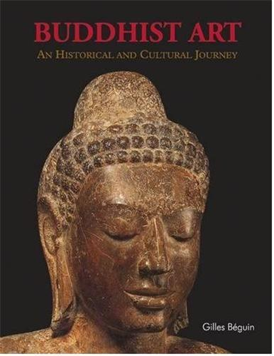 BUDDHIST ART AN HISTORICAL AND CULTURAL JOURNEY /ANGLAIS