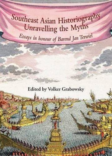 SOUTHEAST ASIAN HISTORIOGRAPHY UNRAVELLING THE MYTHS /ANGLAIS