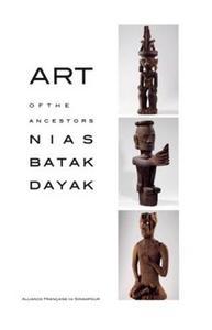 ART OF THE ANCESTORS NIAS BATAK DAYAK /FRANCAIS/ANGLAIS