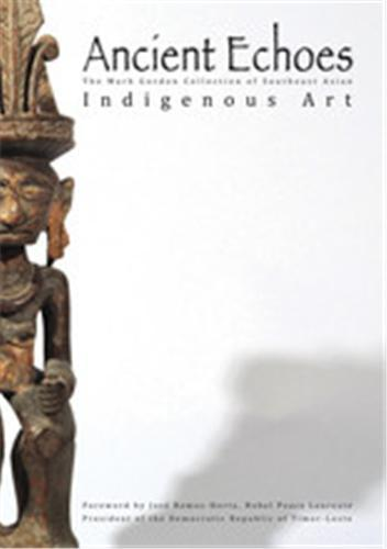 ANCIENT ECHOES THE MARK GORDON COLLECTION OF SOUTHEAST ASIAN ETHNOGRAPHIC ART /ANGLAIS