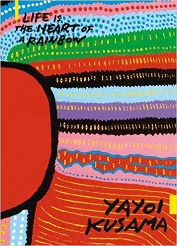 YAYOI KUSAMA: LIFE IS THE HEART OF A RAINBOW /ANGLAIS