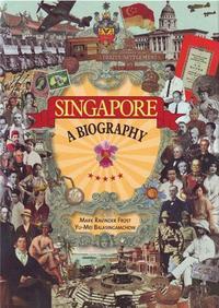 SINGAPORE A BIOGRAPHY /ANGLAIS