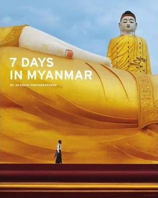 7 DAYS IN MYANMAR: A PORTRAIT OF BURMA BY 30 GREAT PHOTOGRAPHERS /ANGLAIS