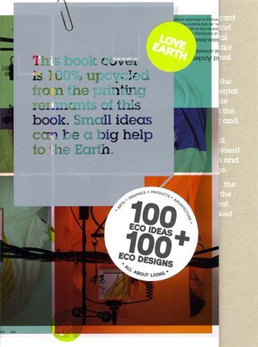LOVE EARTH - 100 ECO IDEAS + 100 ECO DESIGNS /ANGLAIS