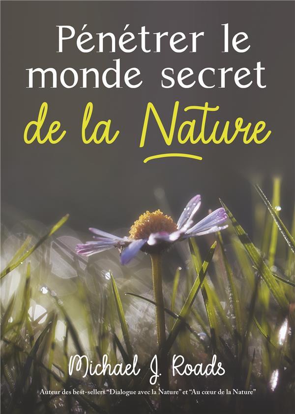 PENETRER LE MONDE SECRET DE LA NATURE